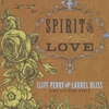 Laurel and Cliff Perry Bliss: Spirit Love