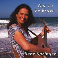 ILENESPRINGER: Got To Be Brave