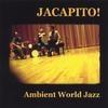 Jacapito!: Ambient World Jazz