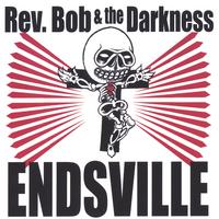 REV. BOB AND THE DARKNESS: Endsville