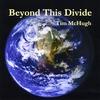 Tim McHugh: Beyond This Divide
